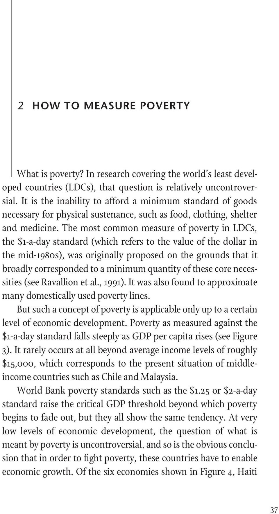 The most common measure of poverty in LDCs, the $1-a-day standard (which refers to the value of the dollar in the mid-1980s), was originally proposed on the grounds that it broadly corresponded to a