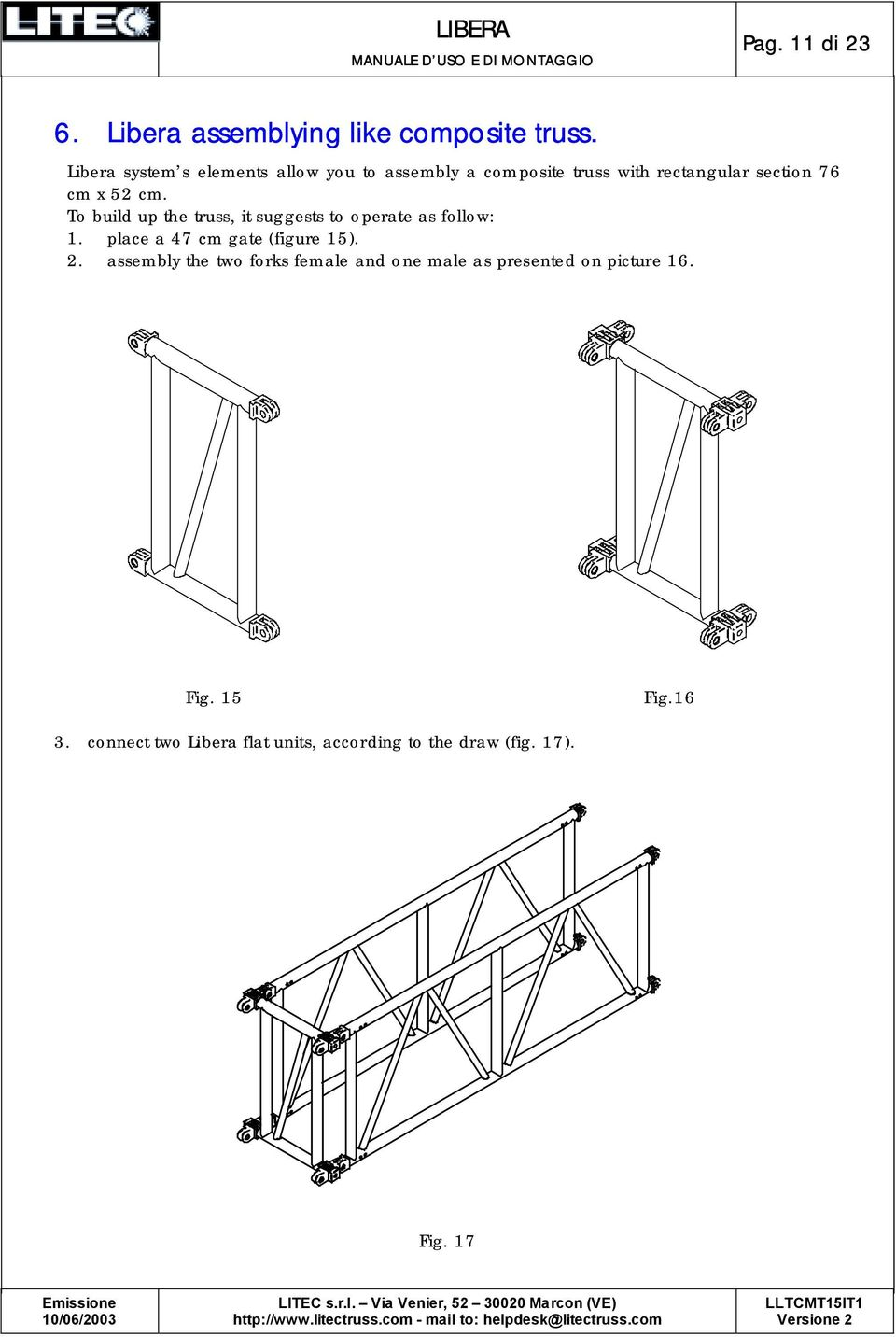 To build up the truss, it suggests to operate as follow: 1. place a 47 cm gate (figure 15). 2.