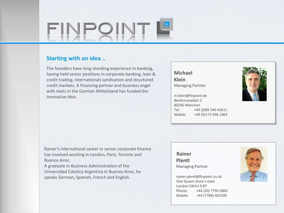 A financing partner and business angel with roots in the German Mittelstand has funded the innovative idea. Michael Klein Managing Partner m.klein@finpoint.