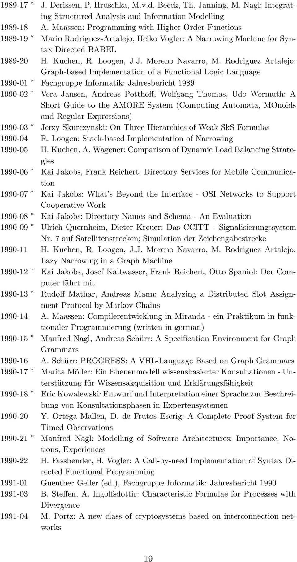 Rodriguez Artalejo: Graph-based Implementation of a Functional Logic Language 1990-01 Fachgruppe Informatik: Jahresbericht 1989 1990-02 Vera Jansen, Andreas Potthoff, Wolfgang Thomas, Udo Wermuth: A