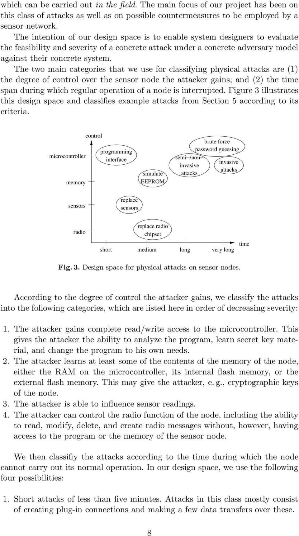 The two main categories that we use for classifying physical attacks are (1) the degree of control over the sensor node the attacker gains; and (2) the time span during which regular operation of a