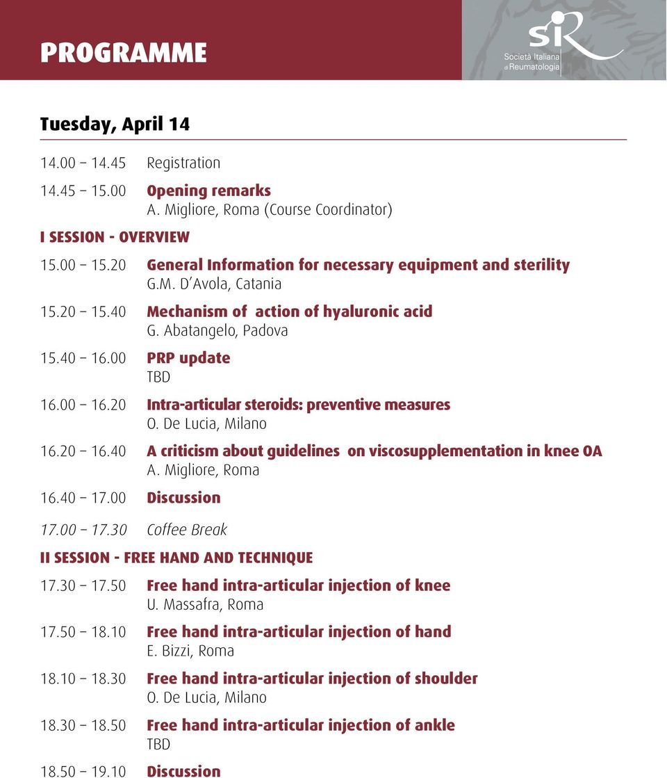 20 Intra-articular steroids: preventive measures O. De Lucia, Milano 16.20 16.40 A criticism about guidelines on viscosupplementation in knee OA A. Migliore, Roma 16.40 17.00 Discussion 17.00 17.