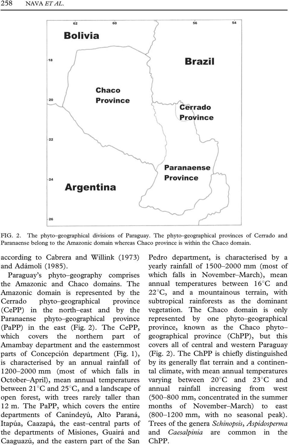 Paraguay s phyto geography comprises the Amazonic and Chaco domains.