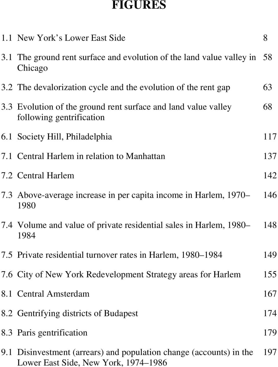3 Above-average increase in per capita income in Harlem, 1970 1980 7.4 Volume and value of private residential sales in Harlem, 1980 1984 146 148 7.