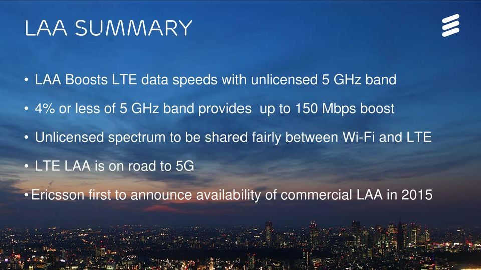 Wi-Fi and LTE LTE LAA is on road to 5G Ericsson first to announce availability of