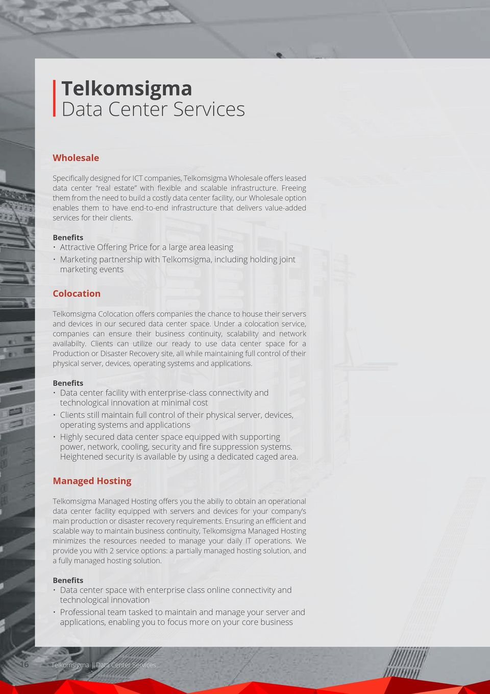 Benefits Attractive Offering Price for a large area leasing Marketing partnership with Telkomsigma, including holding joint marketing events Colocation Telkomsigma Colocation offers companies the