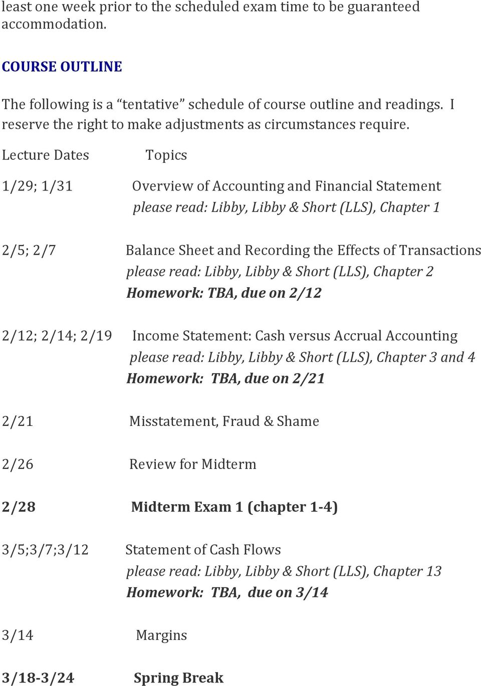 Lecture Dates Topics 1/29; 1/31 Overview of Accounting and Financial Statement please read: Libby, Libby & Short (LLS), Chapter 1 2/5; 2/7 Balance Sheet and Recording the Effects of Transactions