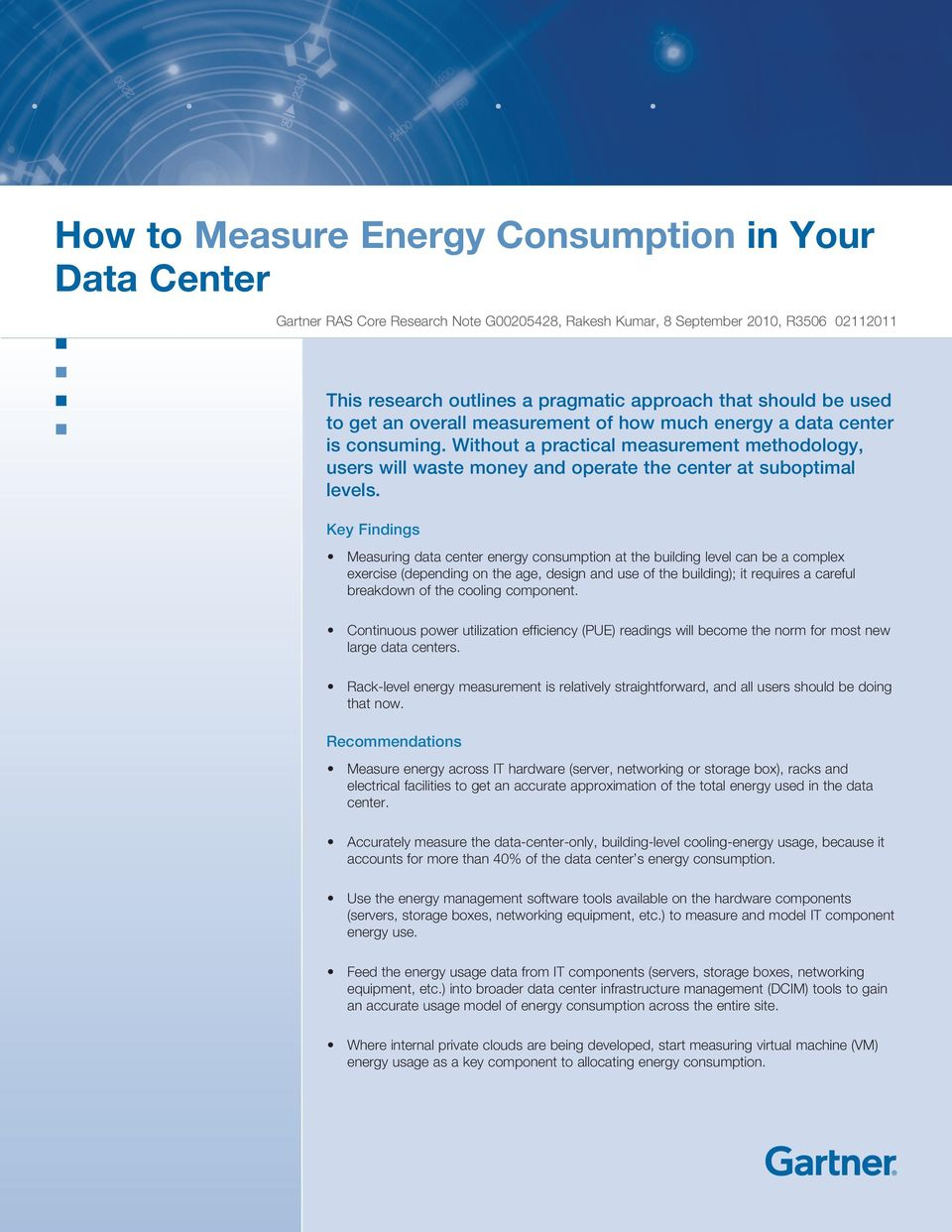 Key Findings Measuring data center energy consumption at the building level can be a complex exercise (depending on the age, design and use of the building); it requires a careful breakdown of the