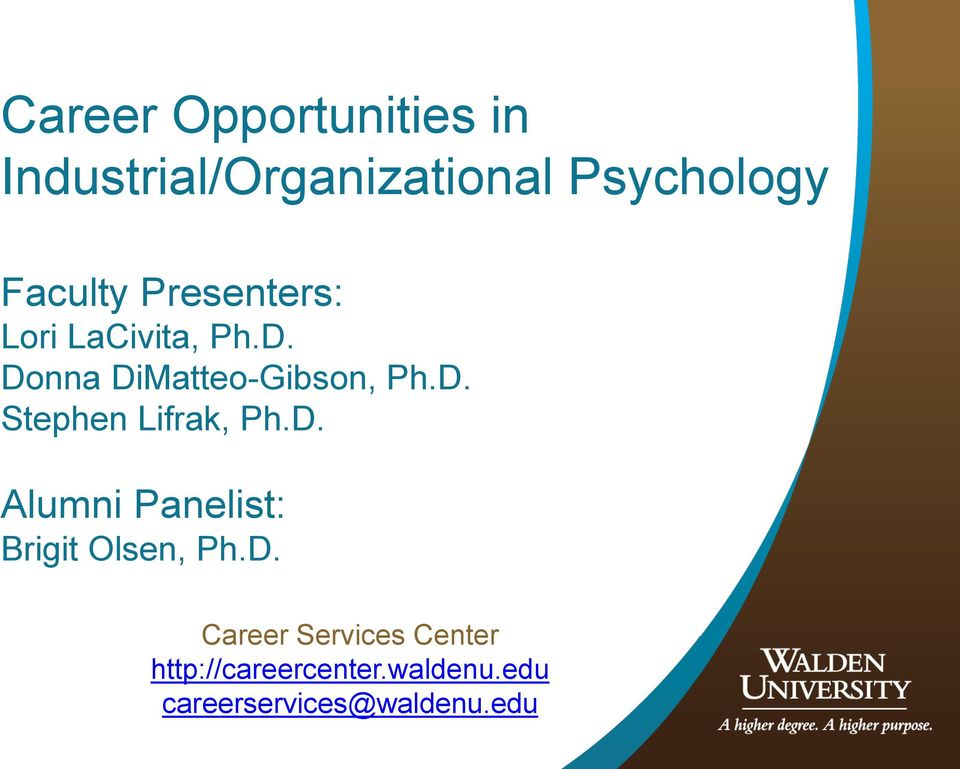D. Stephen Lifrak, Ph.D. Alumni Panelist: Brigit Olsen, Ph.D. Career Services Center http://careercenter.