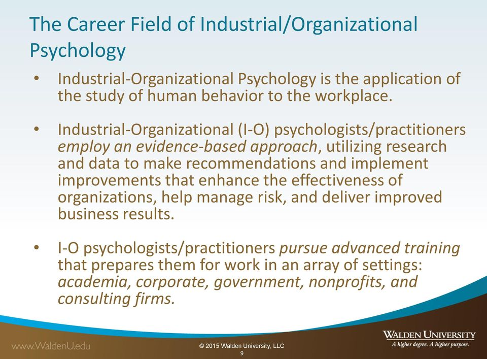 Industrial-Organizational (I-O) psychologists/practitioners employ an evidence-based approach, utilizing research and data to make recommendations and