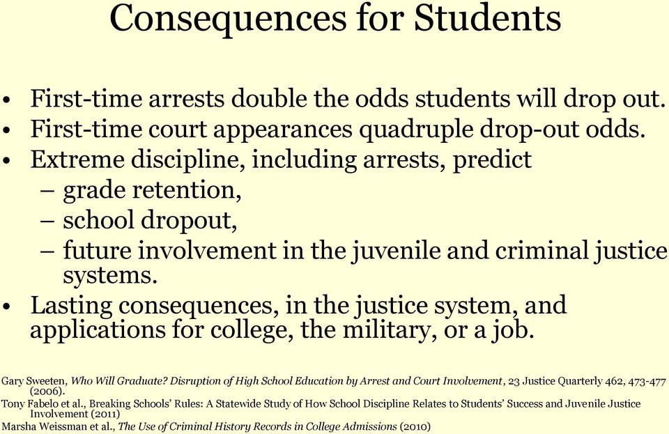 Lasting consequences, in the justice system, and applications for college, the military, or a job. Gary Sweeten, Who Will Graduate?