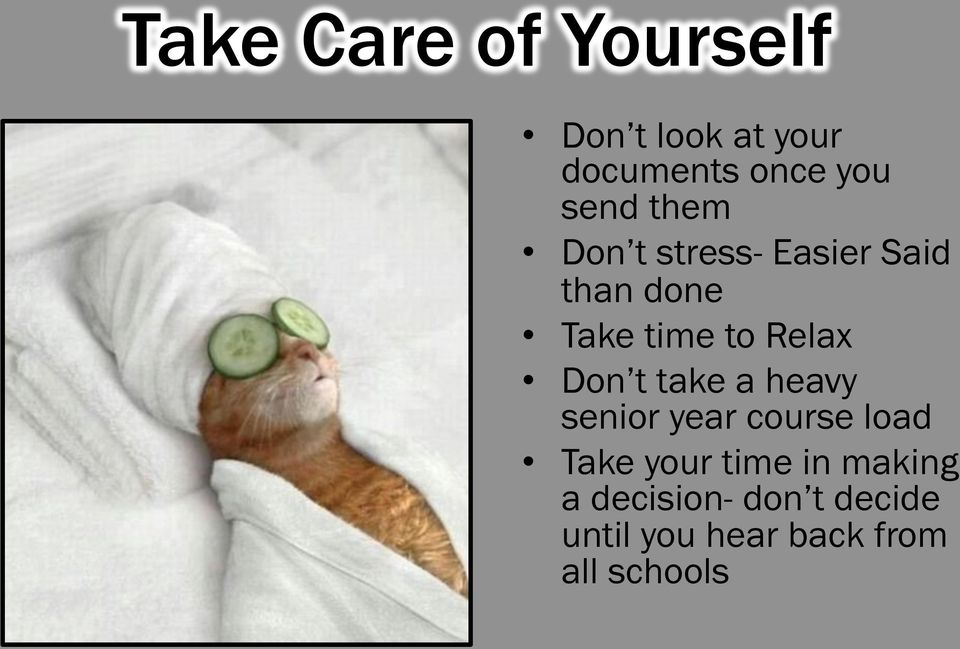 Relax Don t take a heavy senior year course load Take your time
