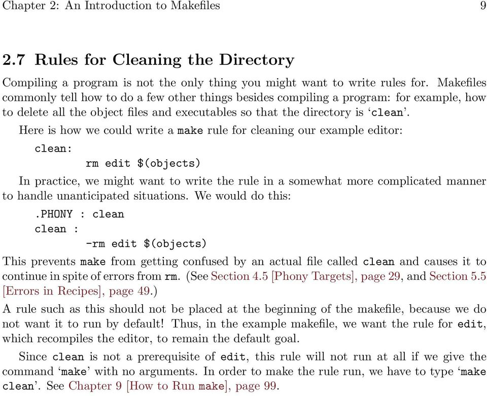 Here is how we could write a make rule for cleaning our example editor: clean: rm edit $(objects) In practice, we might want to write the rule in a somewhat more complicated manner to handle