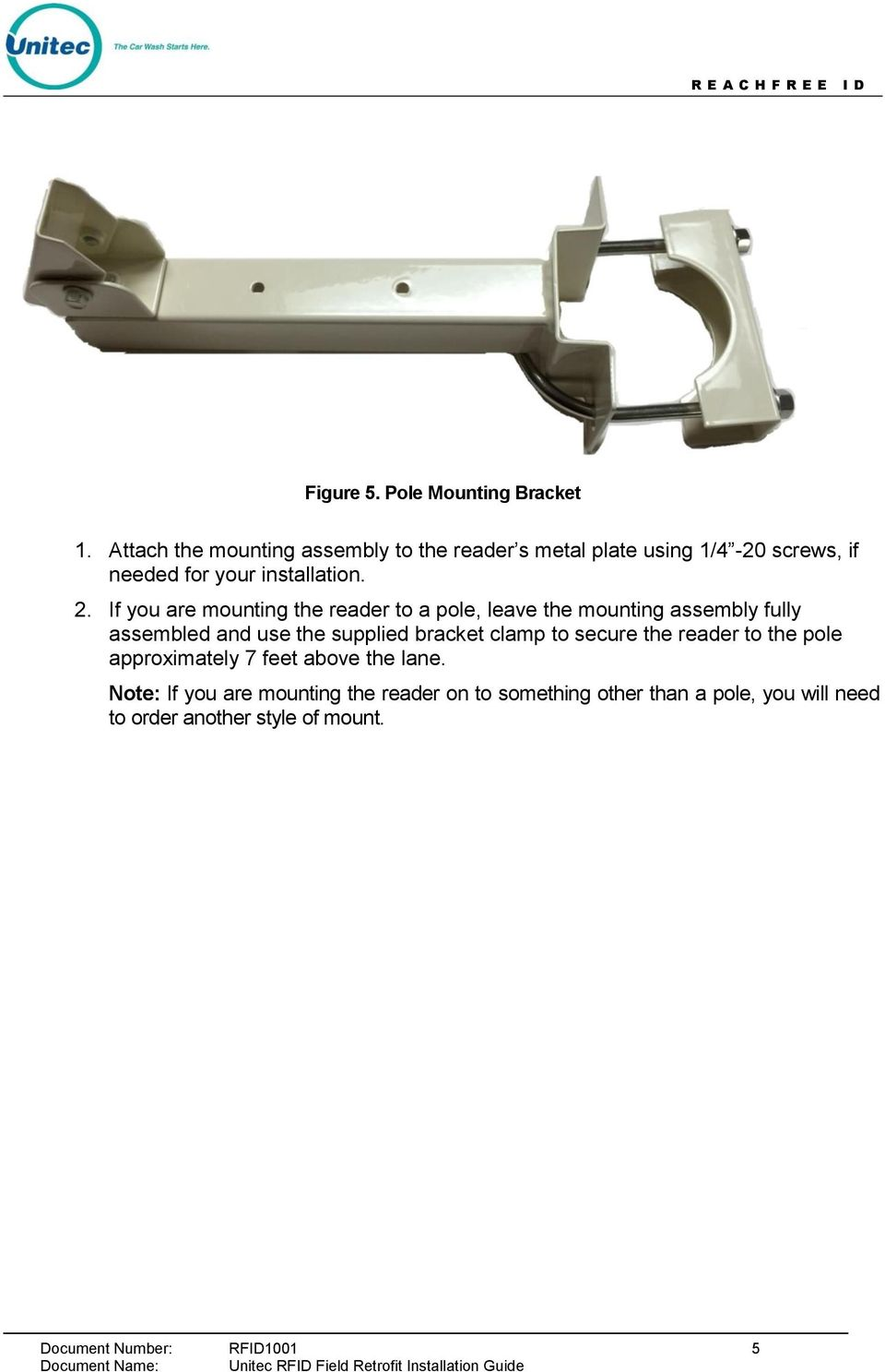 If you are mounting the reader to a pole, leave the mounting assembly fully assembled and use the supplied bracket clamp