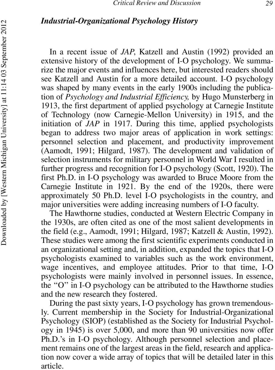I-O psychology was shaped by many events in the early 1900s including the publication of Psychology and Industrial Efficiency, by Hugo Munsterberg in 1913, the first department of applied psychology