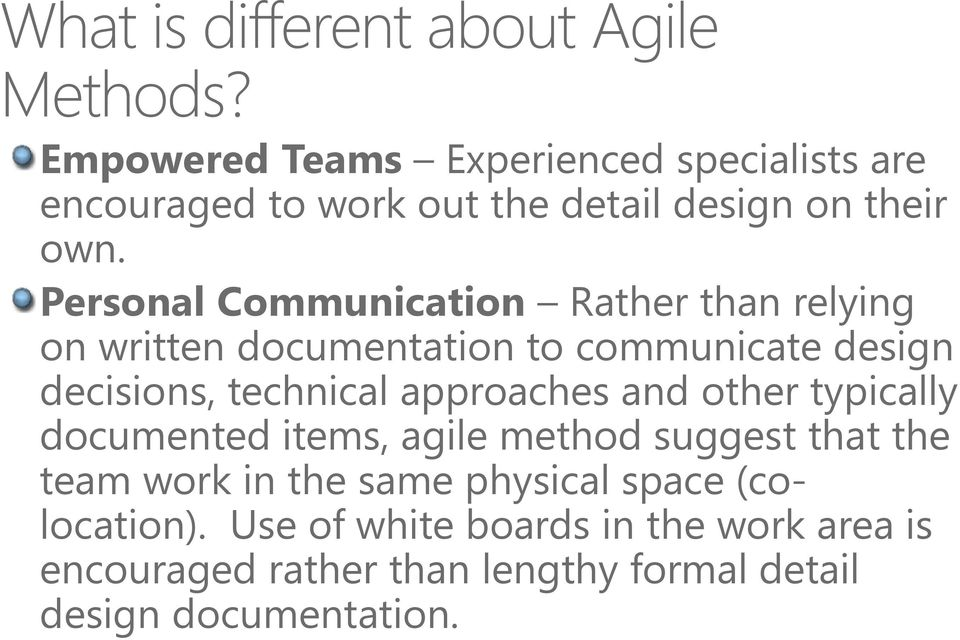 Personal Communication Rather than relying on written documentation to communicate design decisions, technical approaches
