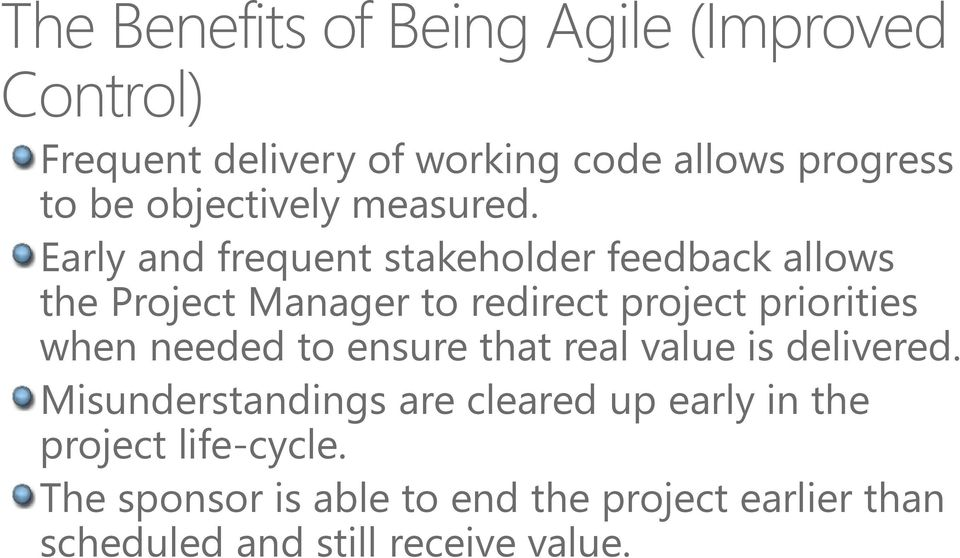Early and frequent stakeholder feedback allows the Project Manager to redirect project priorities when