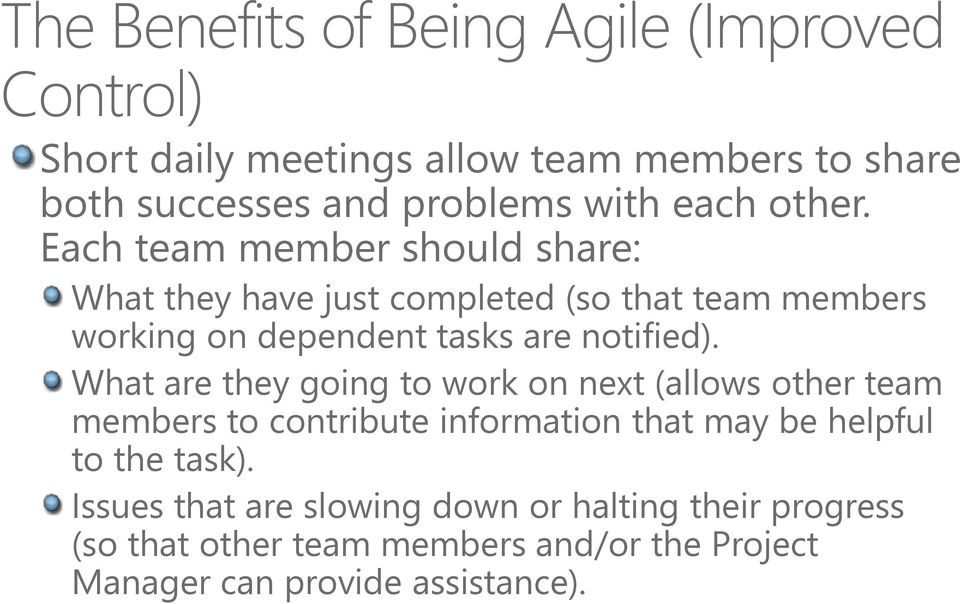 Each team member should share: What they have just completed (so that team members working on dependent tasks are notified).