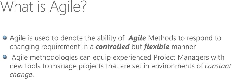 changing requirement in a controlled but flexible manner Agile