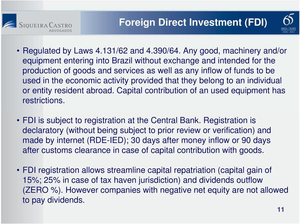 provided that they belong to an individual or entity resident abroad. Capital contribution of an used equipment has restrictions. FDI is subject to registration at the Central Bank.