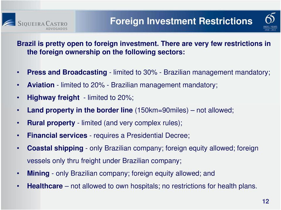 Brazilian management mandatory; Highway freight - limited to 20%; Land property in the border line (150km=90miles) not allowed; Rural property - limited (and very complex rules); Financial