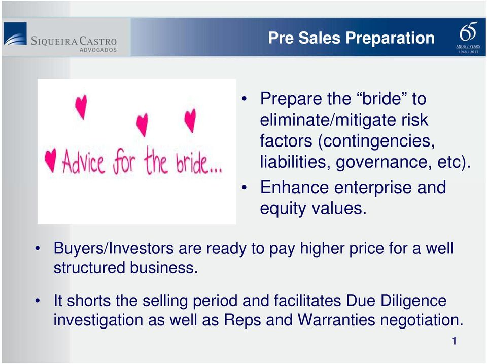 Buyers/Investors are ready to pay higher price for a well structured business.