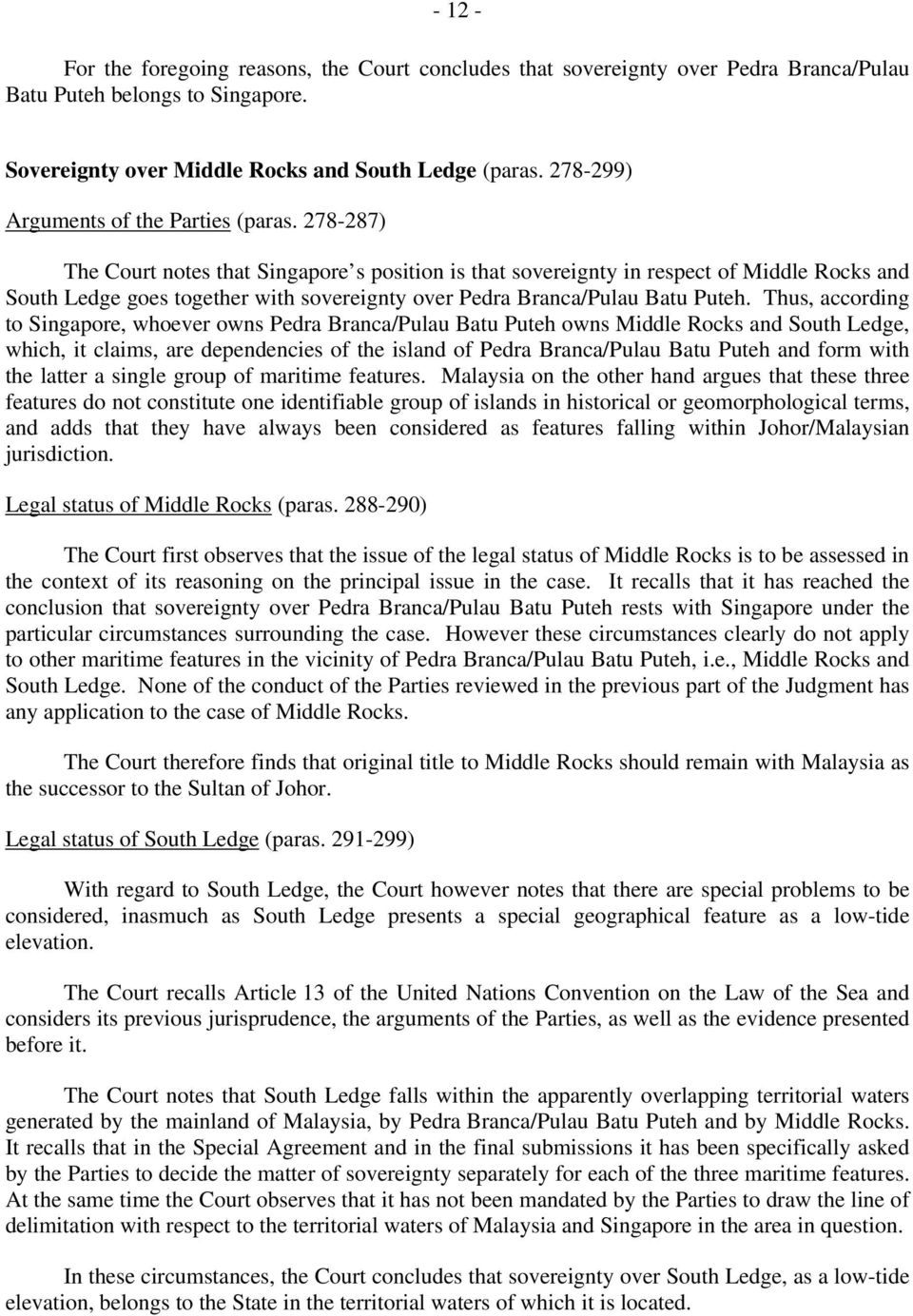 278-287) The Court notes that Singapore s position is that sovereignty in respect of Middle Rocks and South Ledge goes together with sovereignty over Pedra Branca/Pulau Batu Puteh.