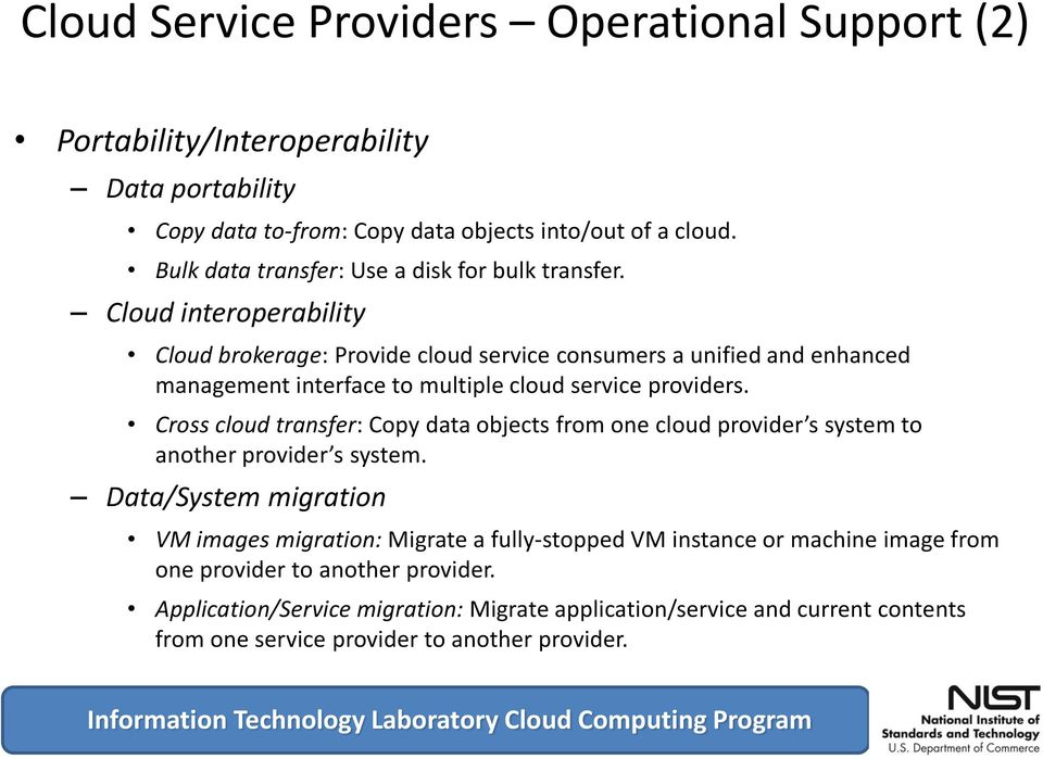 Cloud interoperability Cloud brokerage: Provide cloud service consumers a unified and enhanced management interface to multiple cloud service providers.