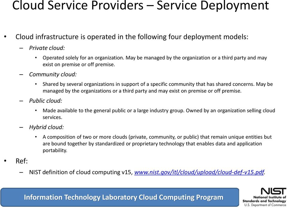 Community cloud: Shared by several organizations in support of a specific community that has shared concerns.