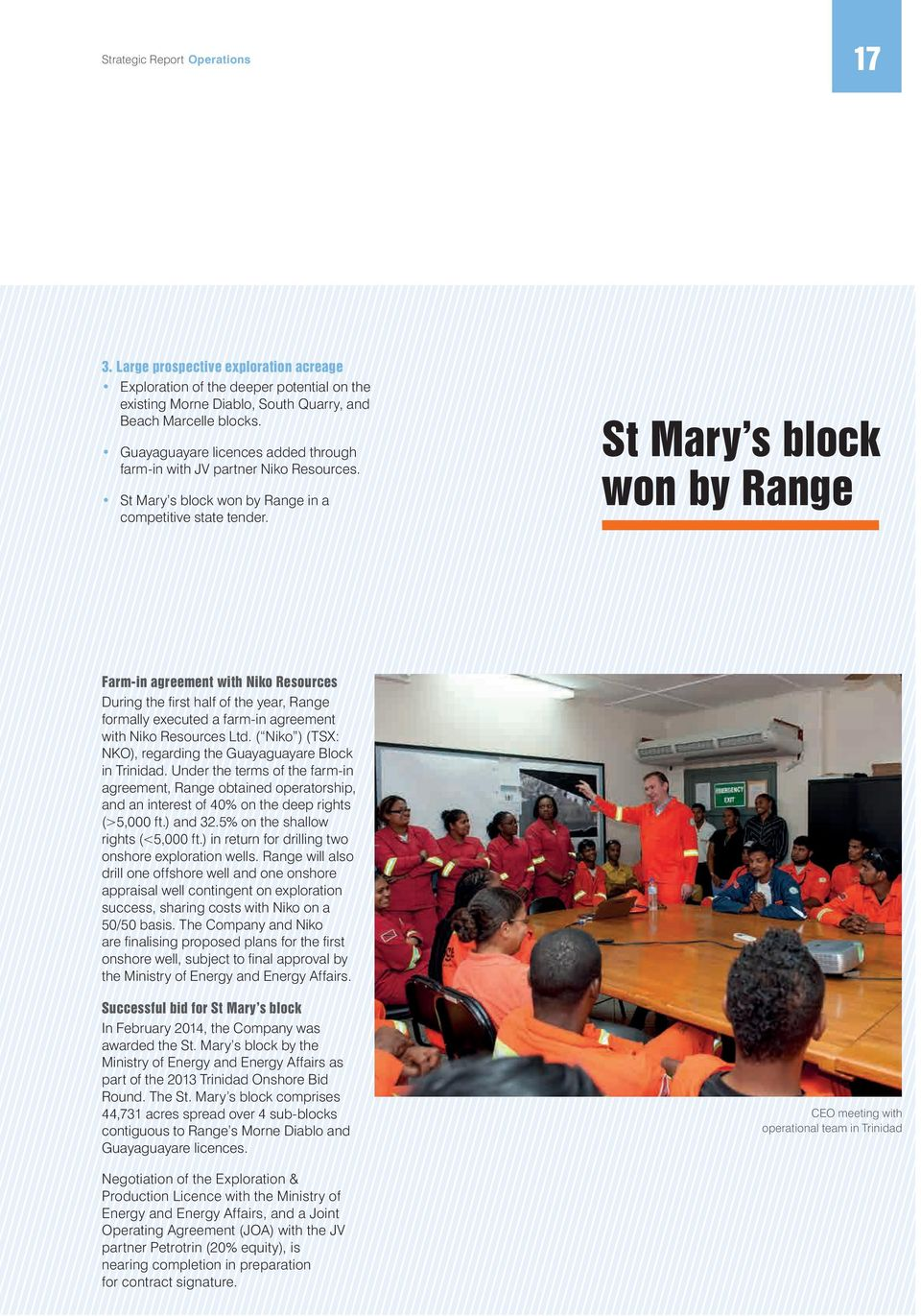 St Mary s block won by Range Farm-in agreement with Niko Resources During the first half of the year, Range formally executed a farm-in agreement with Niko Resources Ltd.