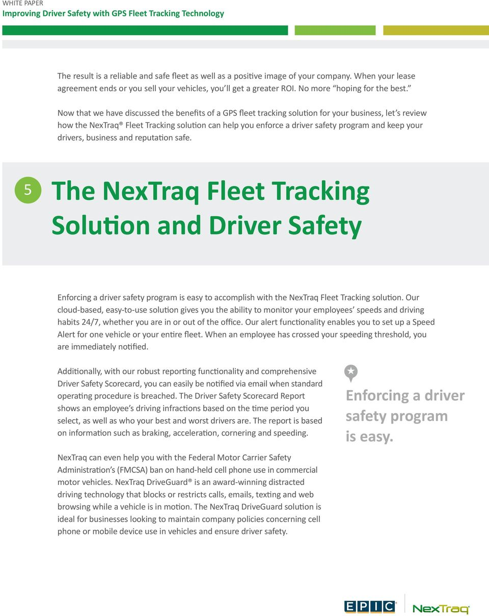 your drivers, business and reputation safe. 5 The NexTraq Fleet Tracking Solution and Driver Safety Enforcing a driver safety program is easy to accomplish with the NexTraq Fleet Tracking solution.