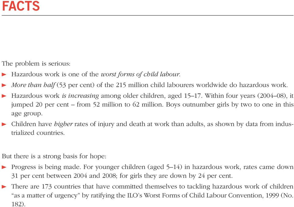 Children have higher rates of injury and death at work than adults, as shown by data from industrialized countries. But there is a strong basis for hope: Progress is being made.