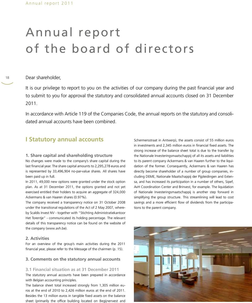 In accordance with Article 119 of the Companies Code, the annual reports on the statutory and consolidated annual accounts have been combined. I Statutory annual accounts 1.
