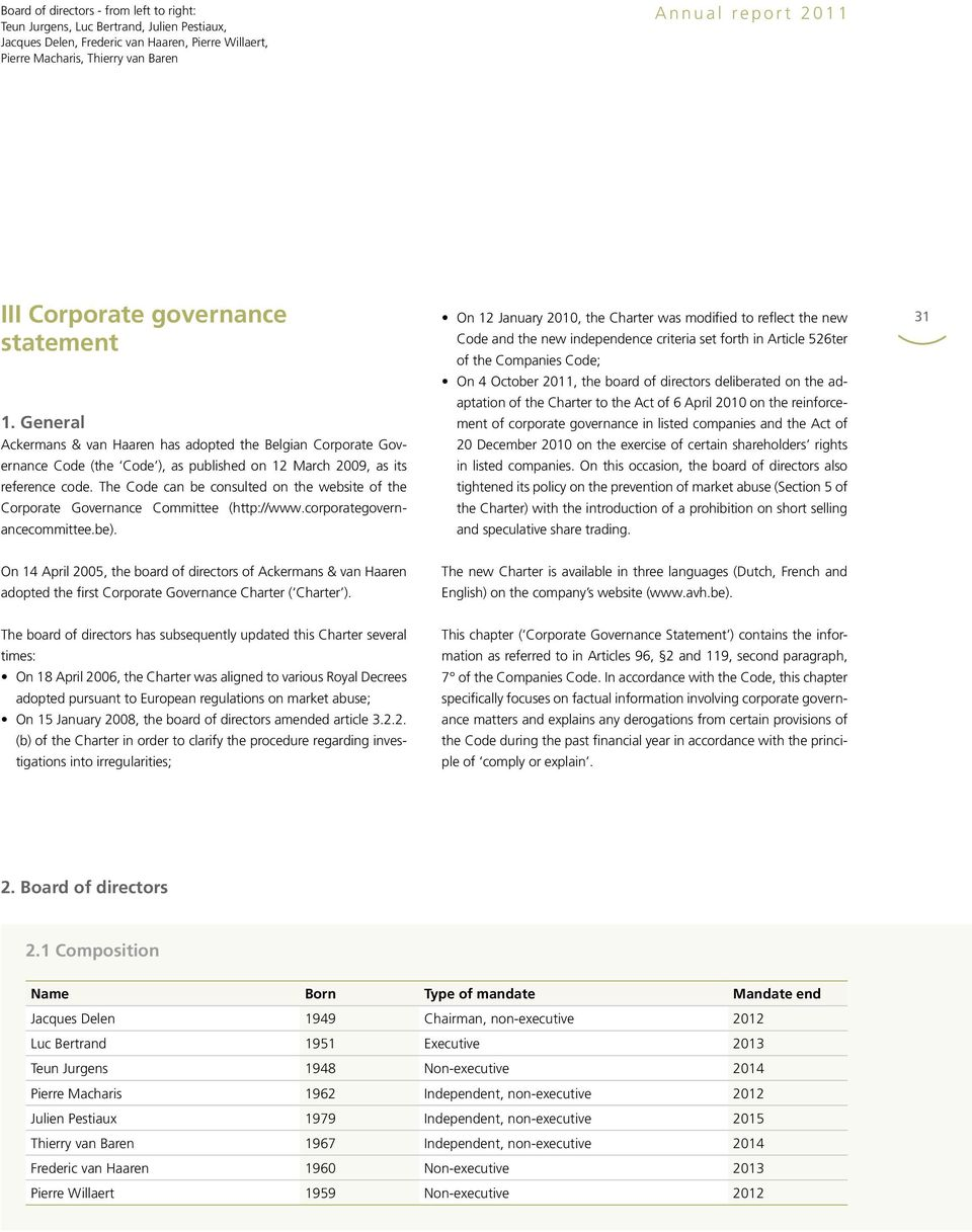 The Code can be consulted on the website of the Corporate Governance Committee (http://www.corporategovernancecommittee.be).