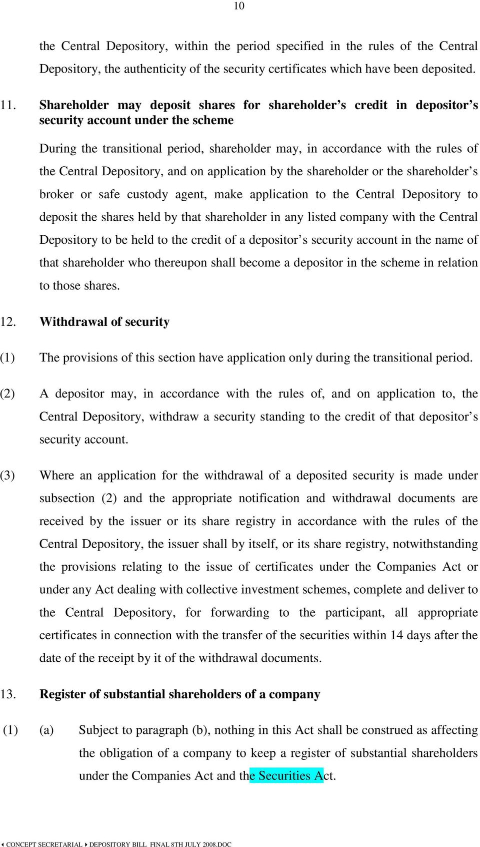 Depository, and on application by the shareholder or the shareholder s broker or safe custody agent, make application to the Central Depository to deposit the shares held by that shareholder in any
