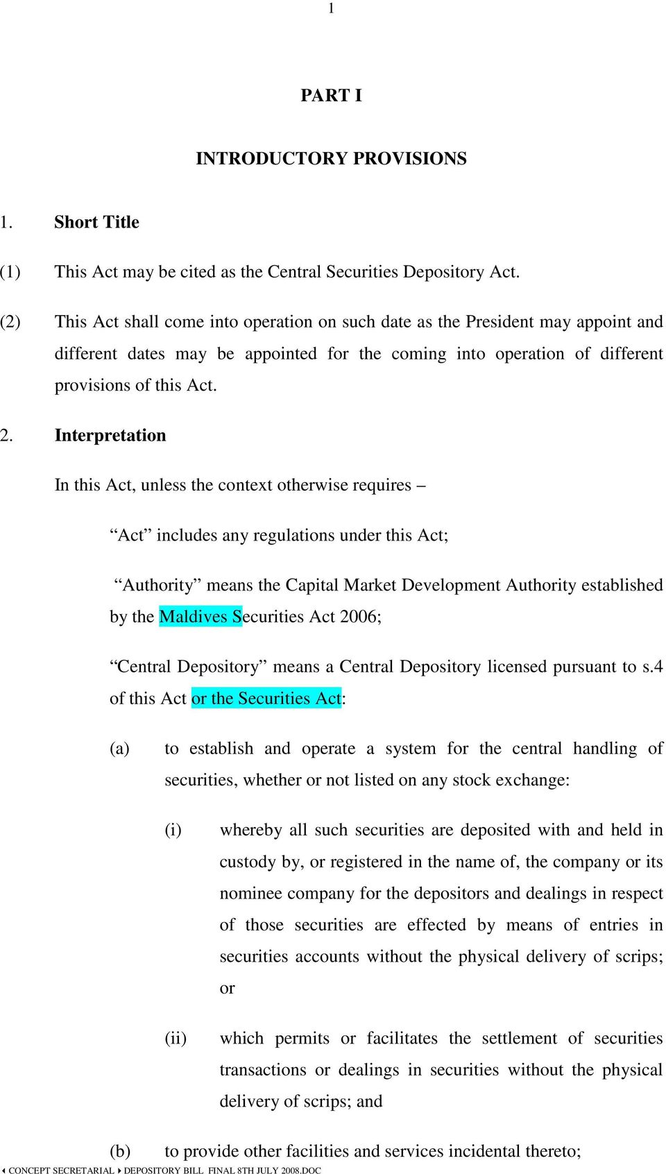 Interpretation In this Act, unless the context otherwise requires Act includes any regulations under this Act; Authority means the Capital Market Development Authority established by the Maldives