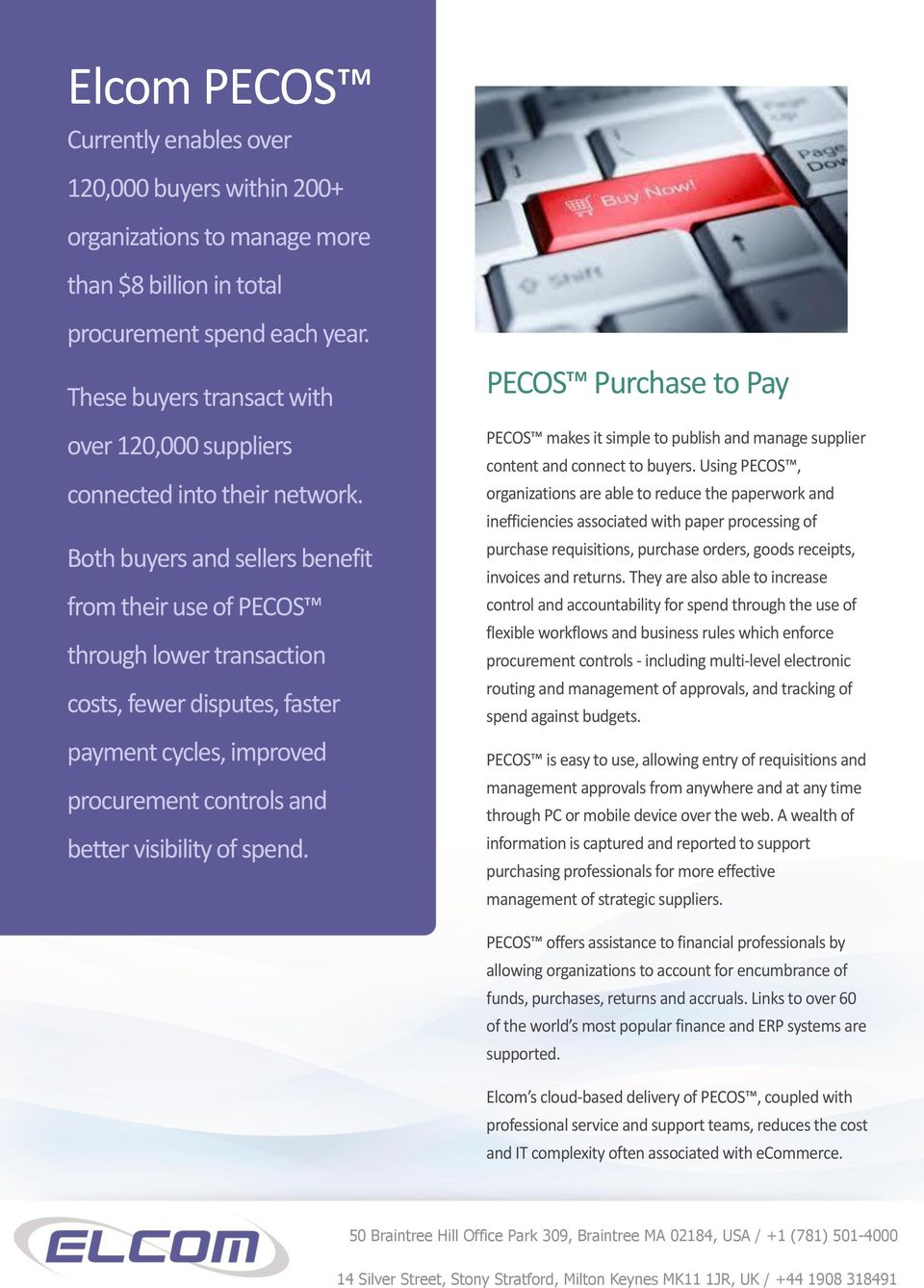 Both buyers and sellers benefit from their use of PECOS through lower transaction costs, fewer disputes, faster payment cycles, improved procurement controls and better visibility of spend.