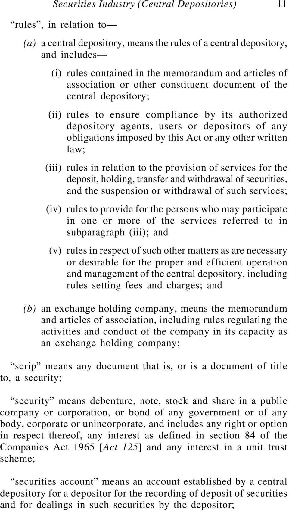 or any other written law; (iii) rules in relation to the provision of services for the deposit, holding, transfer and withdrawal of securities, and the suspension or withdrawal of such services; (iv)
