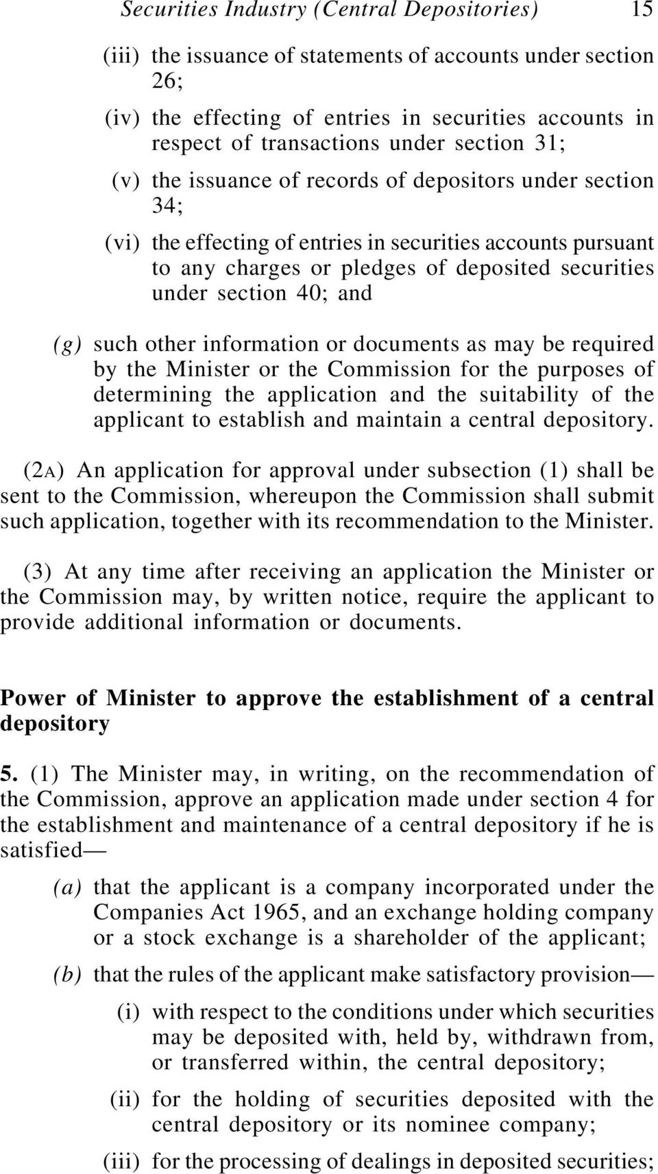 40; and (g) such other information or documents as may be required by the Minister or the Commission for the purposes of determining the application and the suitability of the applicant to establish