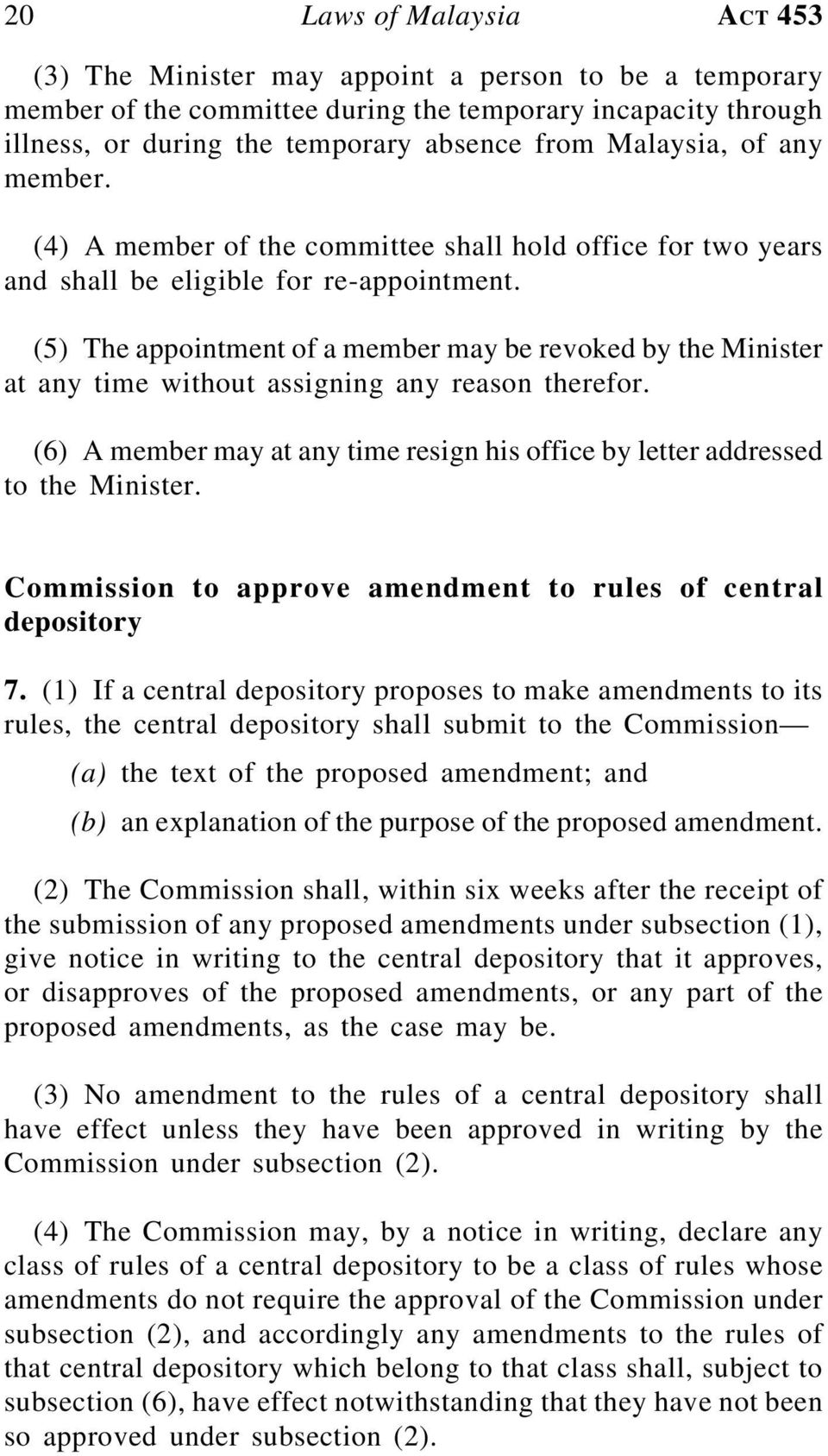 (5) The appointment of a member may be revoked by the Minister at any time without assigning any reason therefor. (6) A member may at any time resign his office by letter addressed to the Minister.