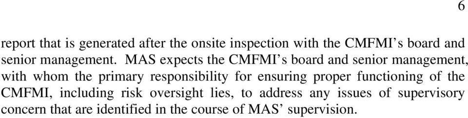 MAS expects the CMFMI s board and senior management, with whom the primary responsibility