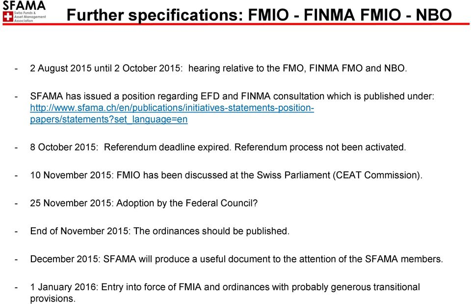 set_language=en - 8 October 2015: Referendum deadline expired. Referendum process not been activated. - 10 November 2015: FMIO has been discussed at the Swiss Parliament (CEAT Commission).