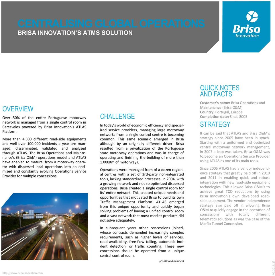 The Brisa Operations and Maintenance s (Brisa O&M) operations model and ATLAS have enabled to mature, from a motorway operator with dispersed local operations into an optimized and constantly