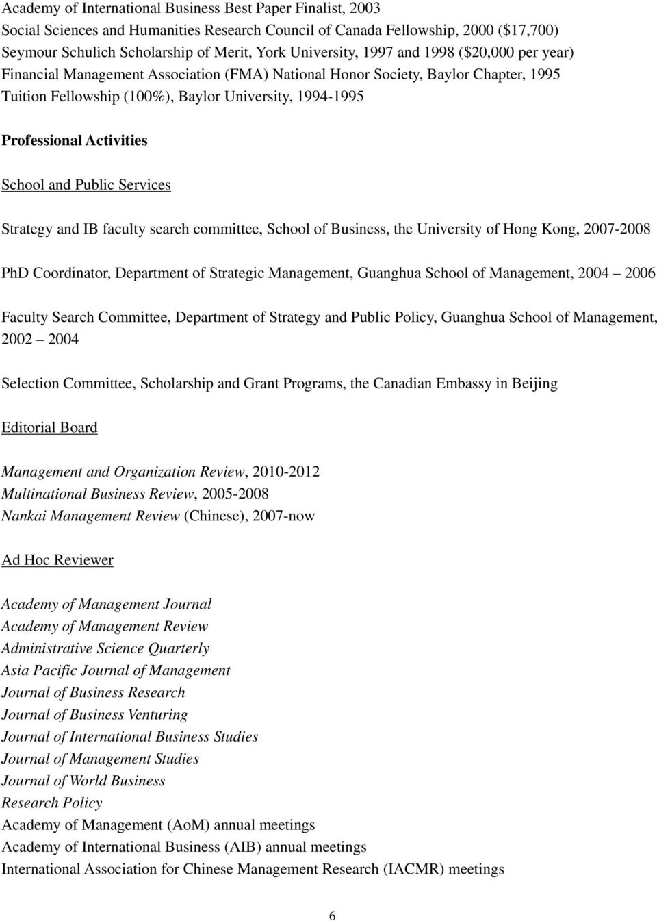 Activities School and Public Services Strategy and IB faculty search committee, School of Business, the University of Hong Kong, 2007-2008 PhD Coordinator, Department of Strategic Management,