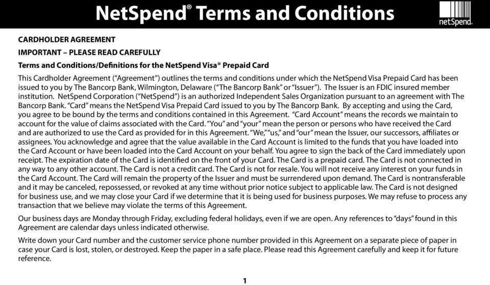 The Issuer is an FDIC insured member institution. NetSpend Corporation ( NetSpend ) is an authorized Independent Sales Organization pursuant to an agreement with The Bancorp Bank.