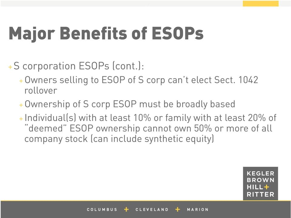 1042 rollover + Ownership of S corp ESOP must be broadly based + Individual(s)