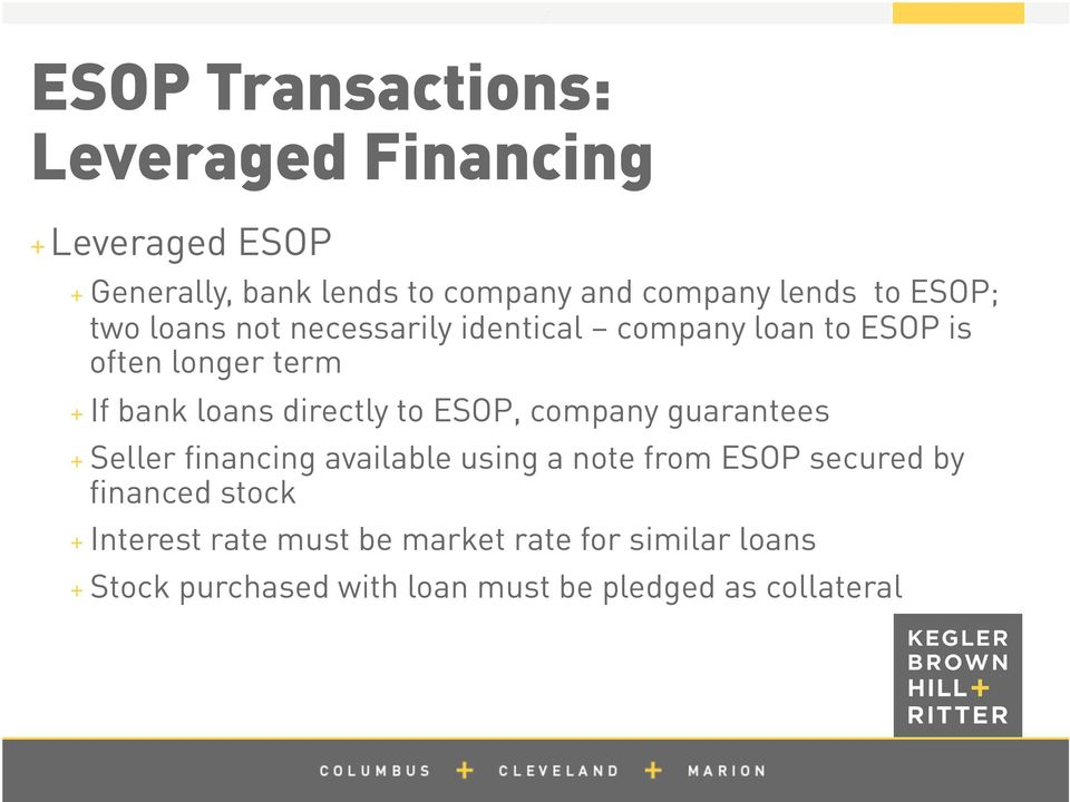 directly to ESOP, company guarantees + Seller financing available using a note from ESOP secured by financed