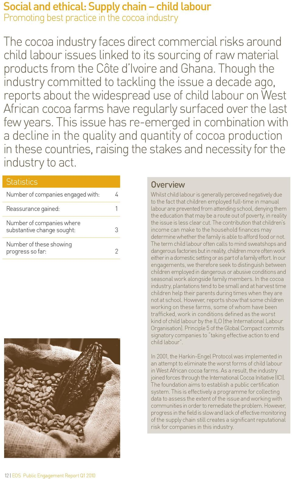 Though the industry committed to tackling the issue a decade ago, reports about the widespread use of child labour on West African cocoa farms have regularly surfaced over the last few years.