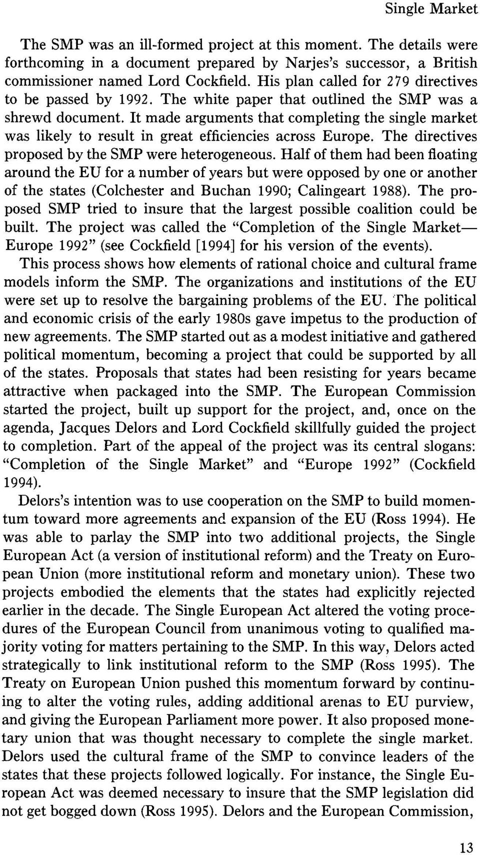 It made arguments that completing the single market was likely to result in great efficiencies across Europe. The directives proposed by the SMP were heterogeneous.