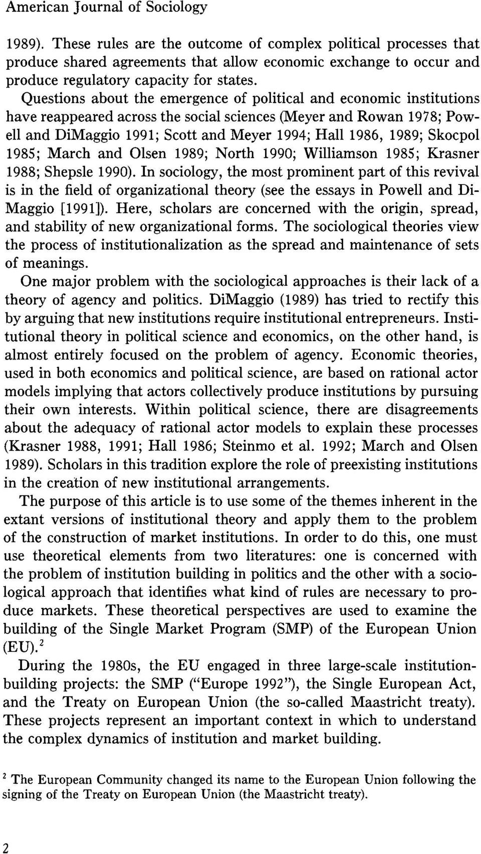 Questions about the emergence of political and economic institutions have reappeared across the social sciences (Meyer and Rowan 1978; Powell and DiMaggio 1991; Scott and Meyer 1994; Hall 1986, 1989;